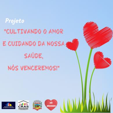 """Secretaria Municipal de Saúde e Assistência Social lança projeto """"Cultivando o amor e cuidando da nossa saúde, nós venceremos!"""""""